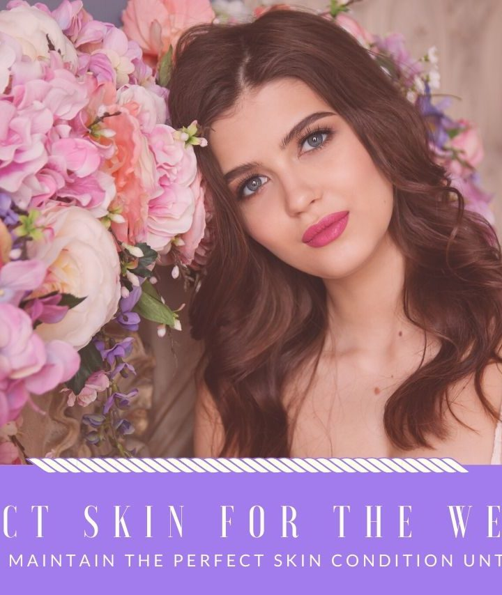 How To Maintain The Perfect Skin On Your Wedding Day